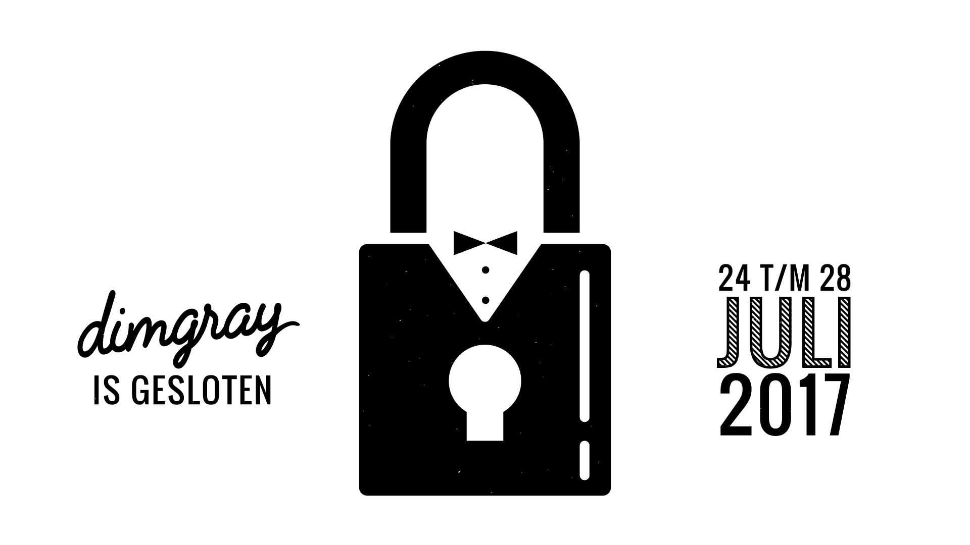 dimgray is gesloten van 24 tot en met 28 juli 2017